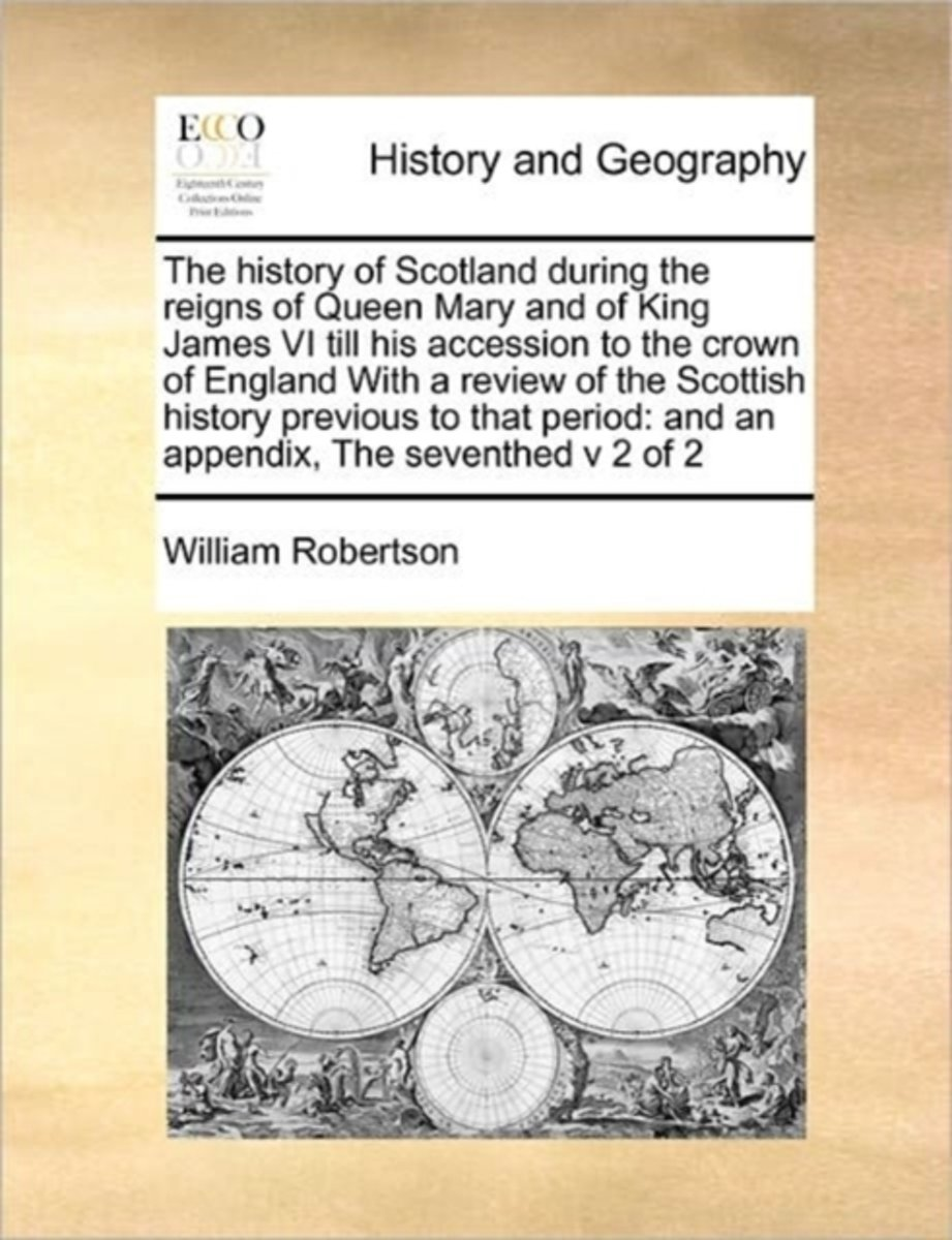 The History of Scotland During the Reigns of Queen Mary and of King James VI Till His Accession to the Crown of England with a Review of the Scottish History Previous to That Period
