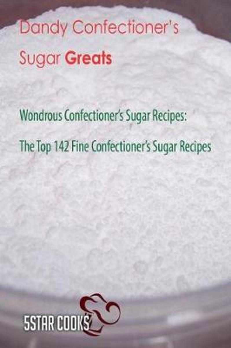 Dandy Confectioner's Sugar Greats - Wondrous Confectioner's Sugar Recipes, the T