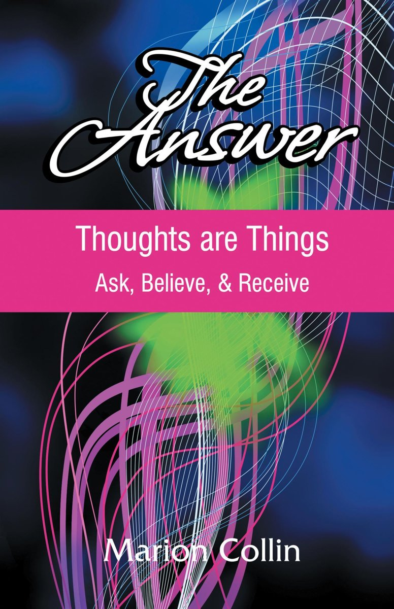 The Answer: Thoughts are Things