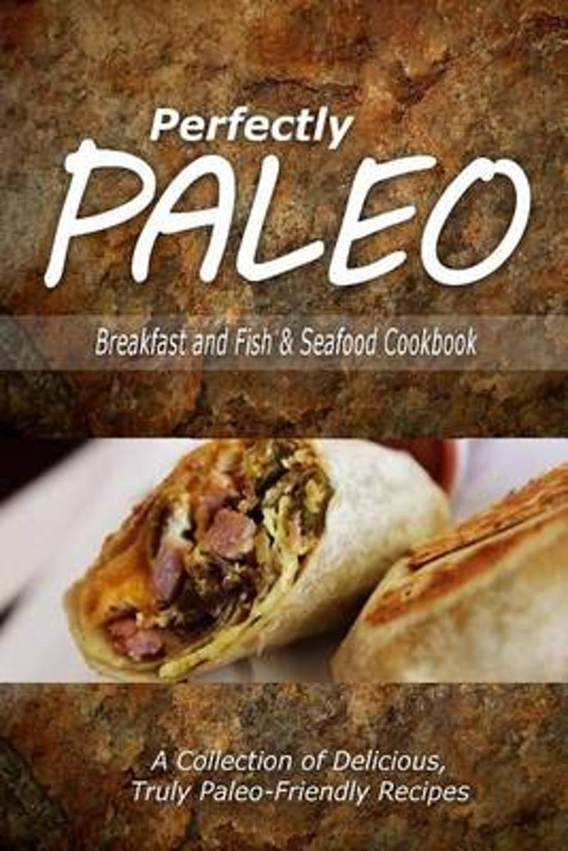 Perfectly Paleo - Breakfast and Fish & Seafood Cookbook