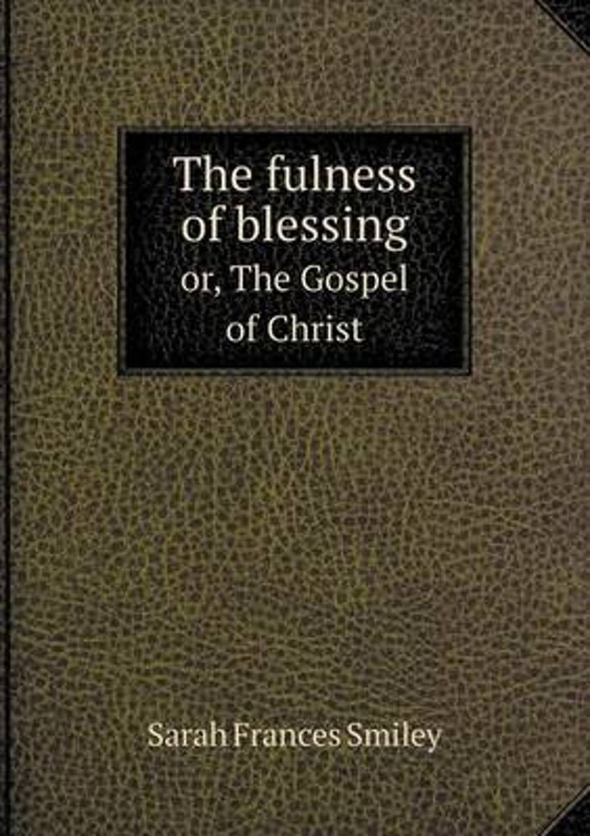 The Fulness of Blessing Or, the Gospel of Christ