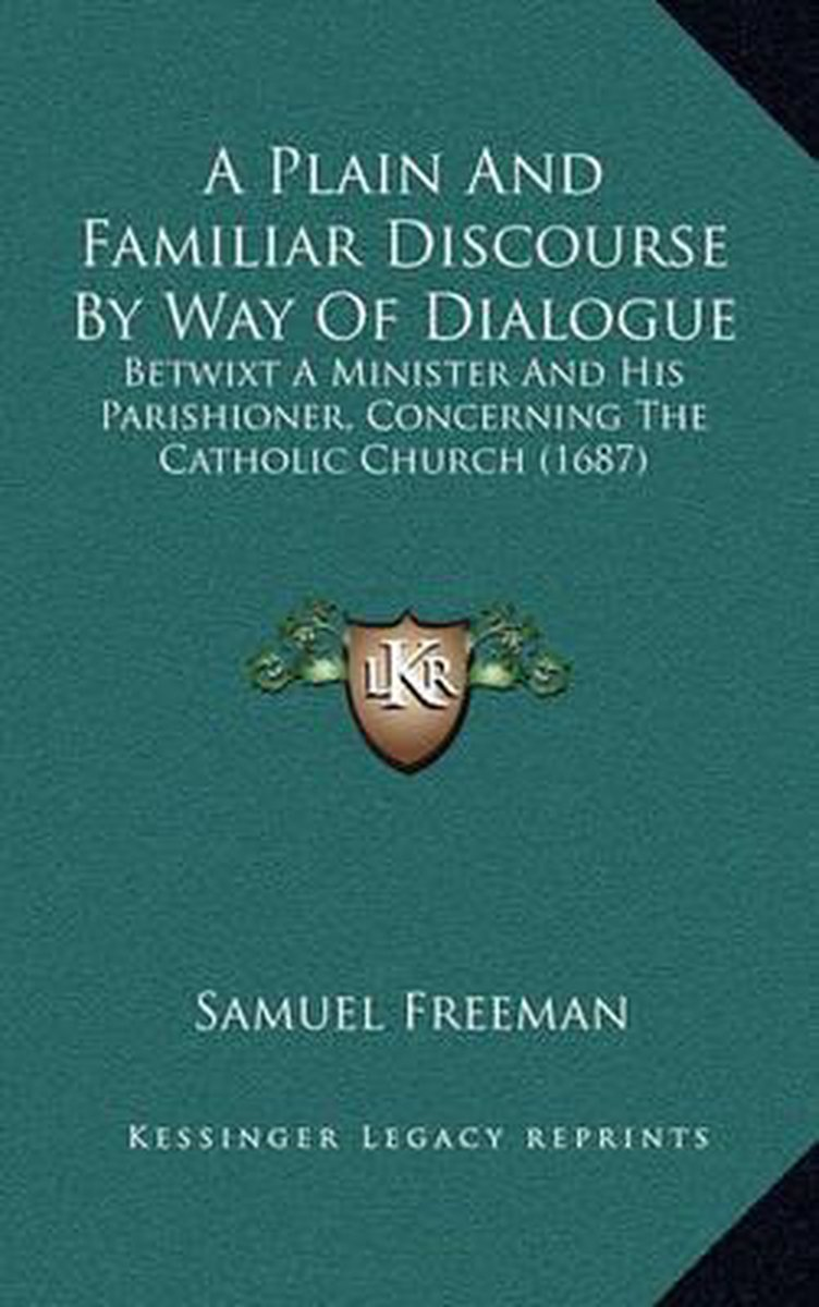 A Plain and Familiar Discourse by Way of Dialogue