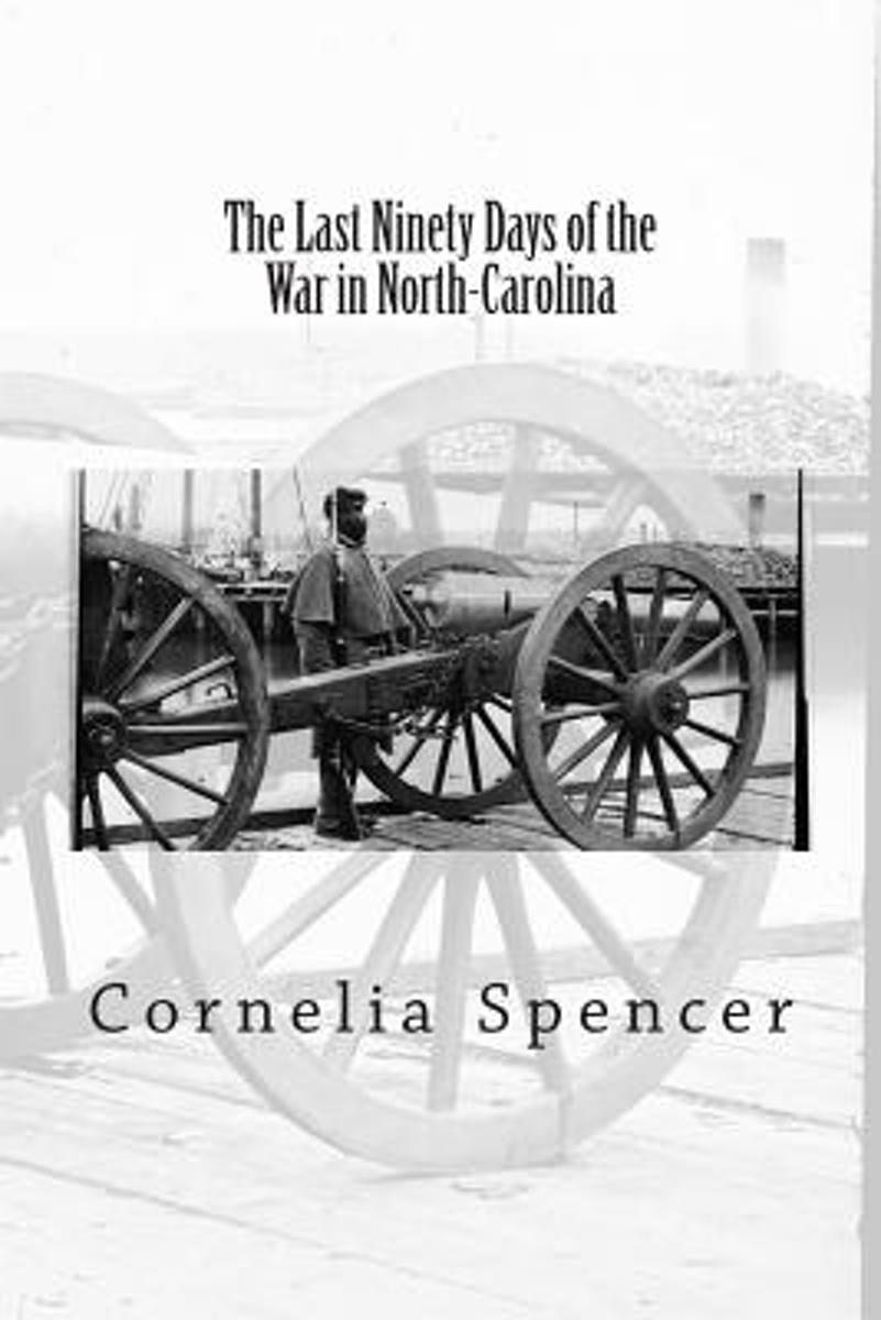 The Last Ninety Days of the War in North-Carolina