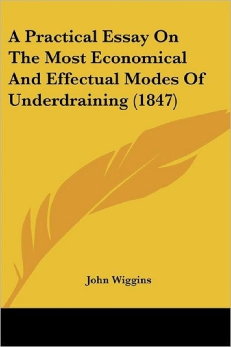 A Practical Essay On The Most Economical And Effectual Modes Of Underdraining (1847)