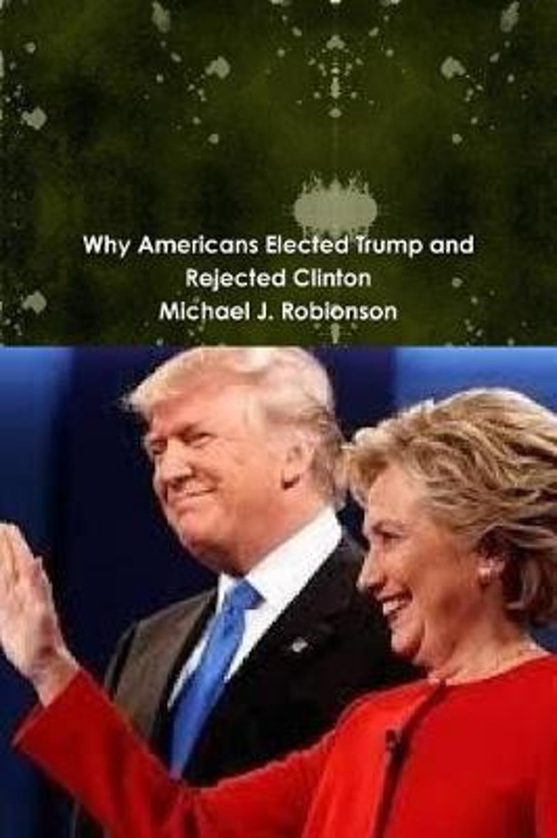 Why Americans Elected Trump and Rejected Clinton