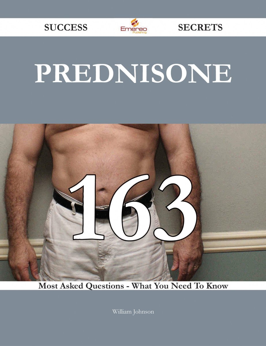 Prednisone 163 Success Secrets - 163 Most Asked Questions On Prednisone - What You Need To Know