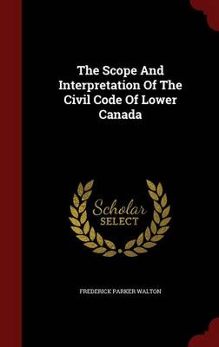 The Scope and Interpretation of the Civil Code of Lower Canada