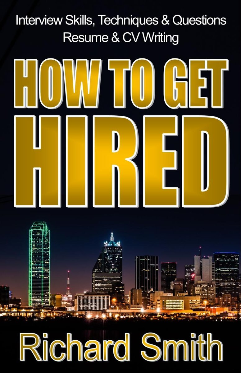 Interview Skills, Techniques and Questions, Résumé and CV Writing - How To Get Hired (The Step-by-Step System: Standing Out from the Crowd and Nailing the Job You Want)