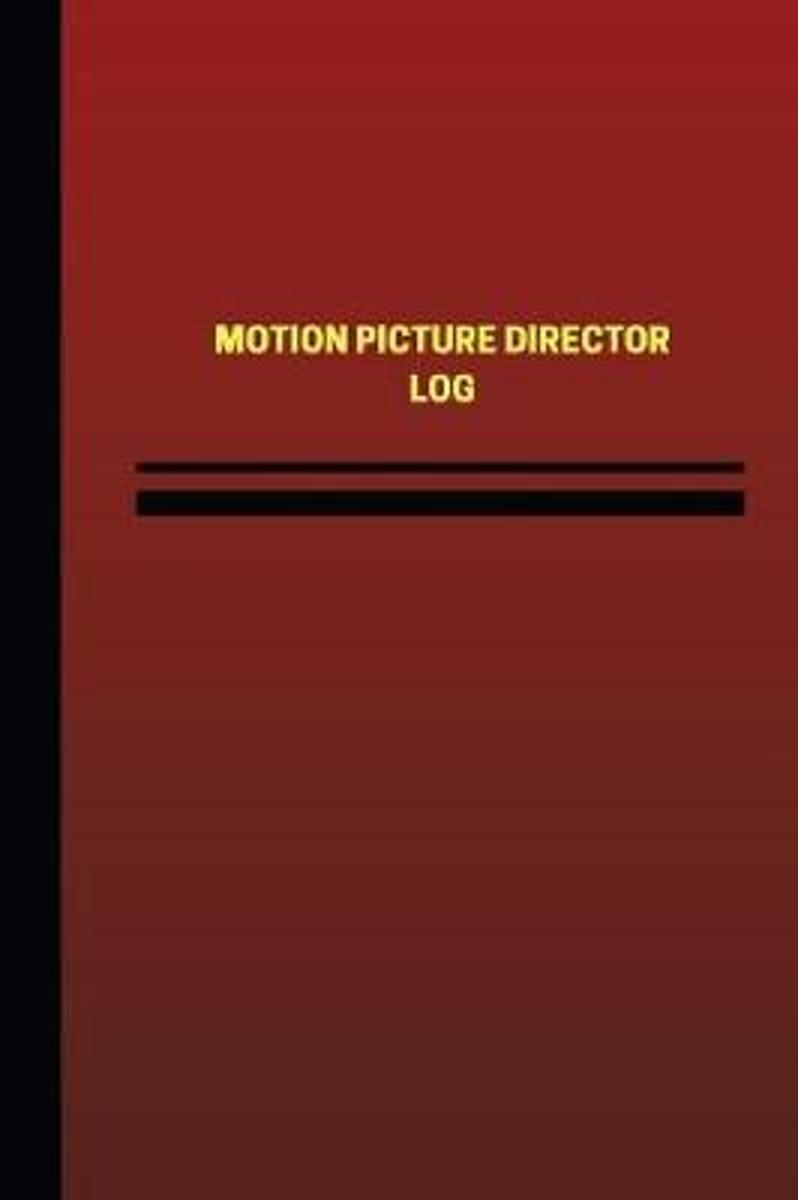 Motion Picture Director Log (Logbook, Journal - 124 Pages, 6 X 9 Inches)
