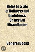 Helps to a Life of Holiness and Usefulness, Or, Revival Miscellanies