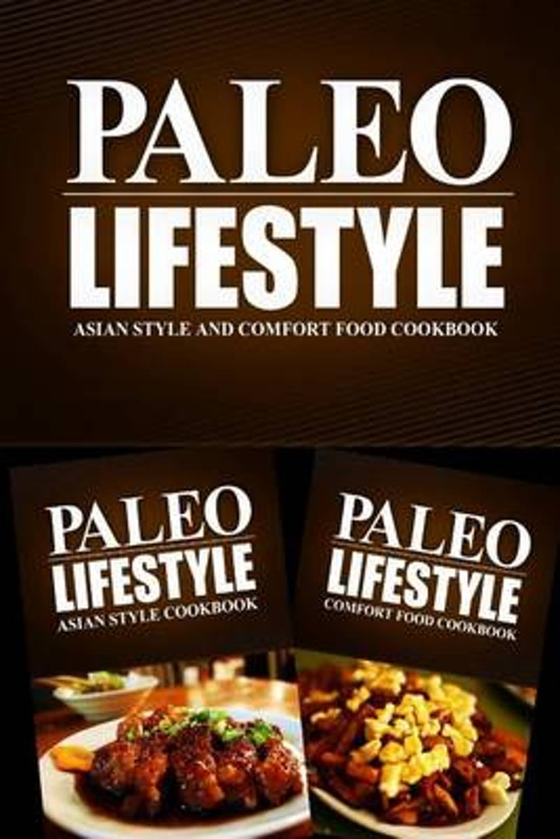 Paleo Lifestyle - Asian Style and Comfort Food Cookbook