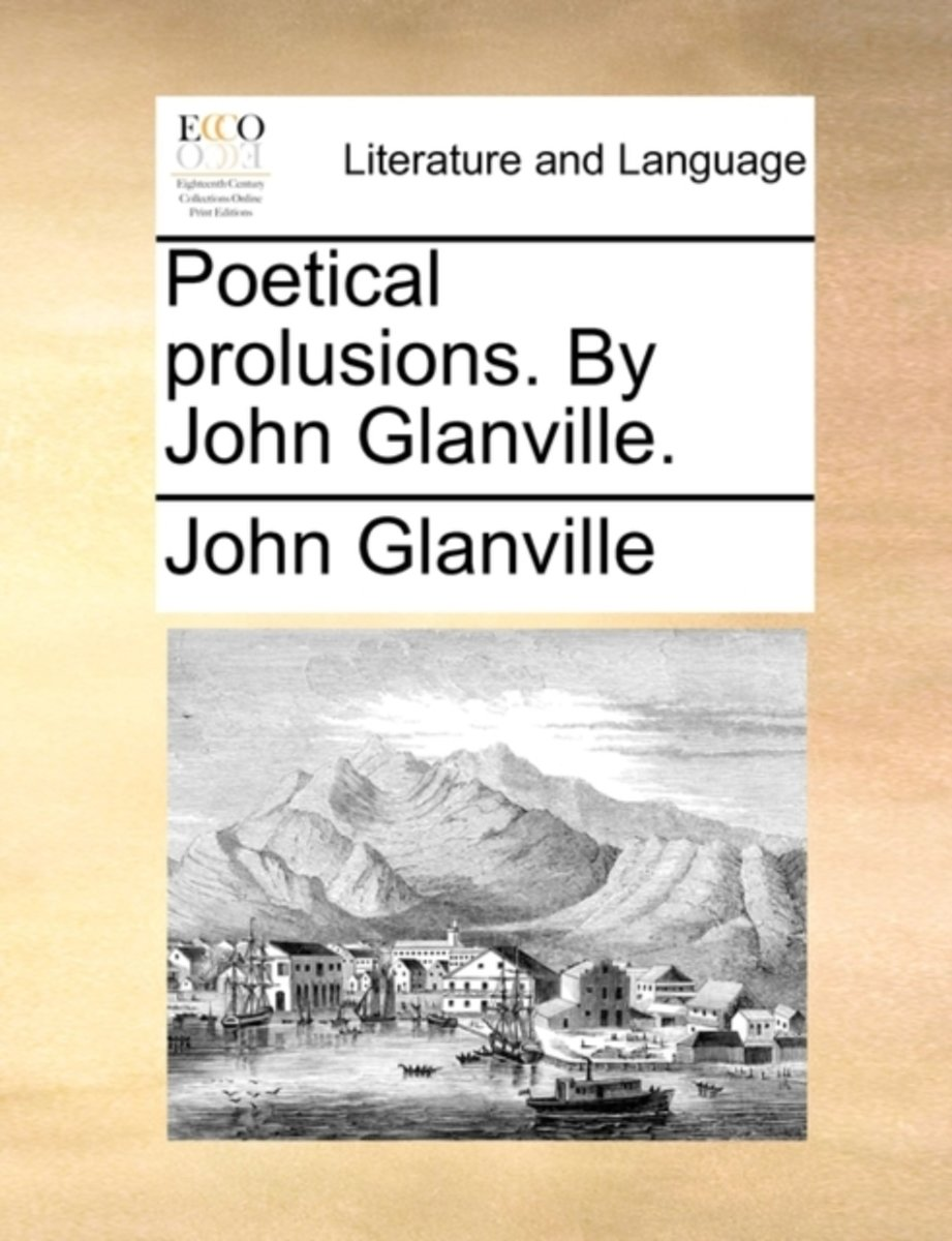 Poetical Prolusions. by John Glanville