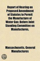 Report Of Hearing On Proposed Amendment Of Statutes To Permit The Manufacture Of Water Gas; Before Joint Standing Committee On Manufactures,