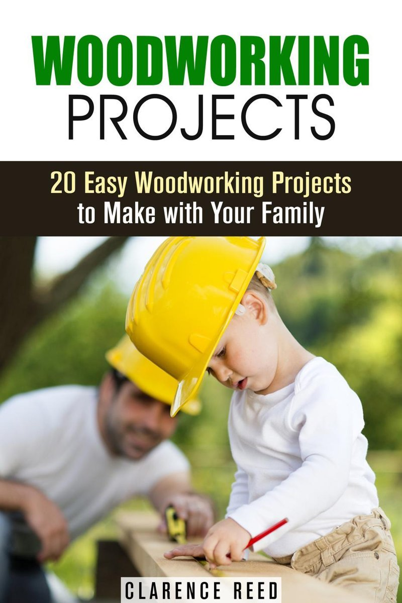 Woodworking Projects: 20 Easy Woodworking Projects to Make with Your Family