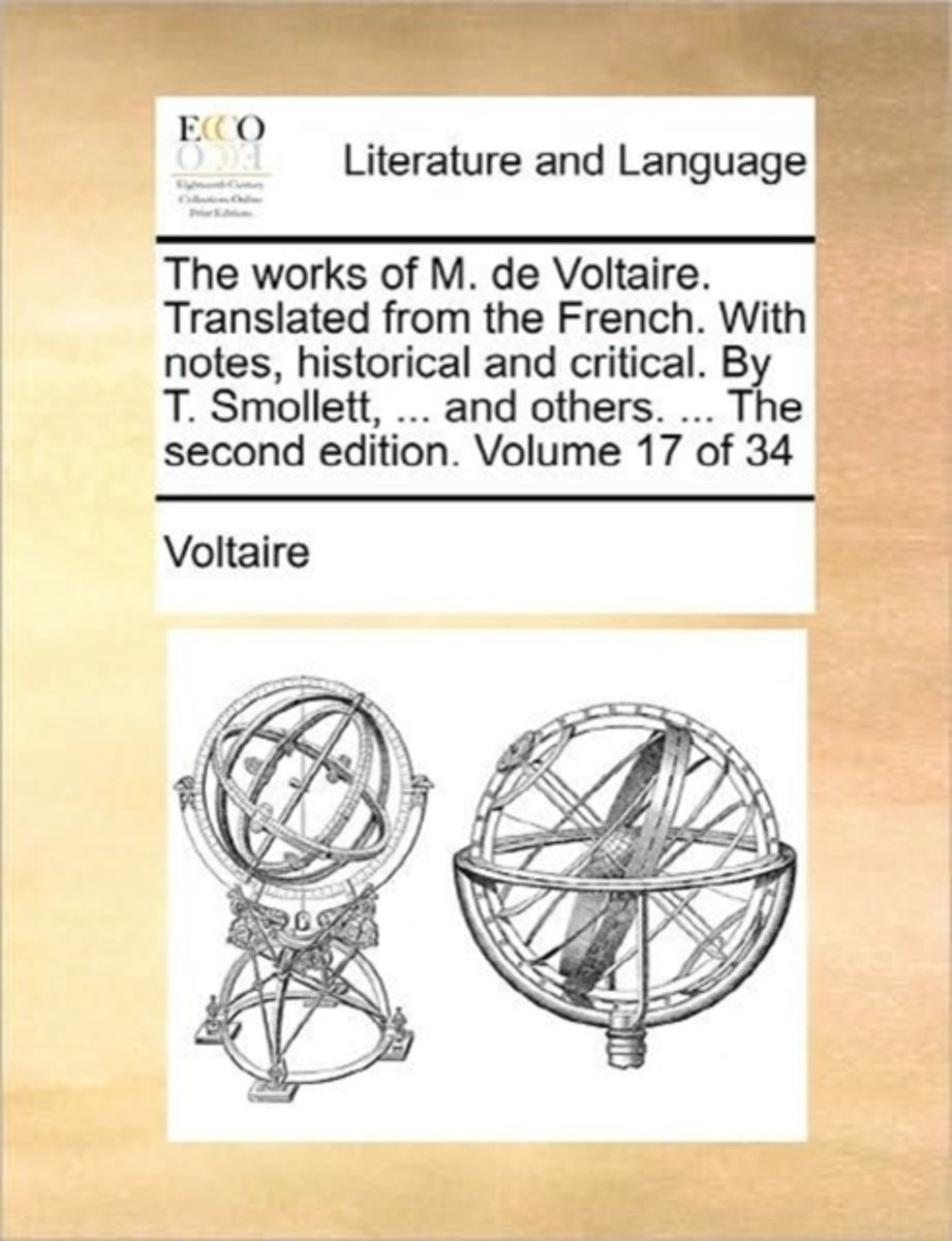 The Works of M. de Voltaire. Translated from the French. with Notes, Historical and Critical. by T. Smollett, ... and Others. ... the Second Edition. Volume 17 of 34