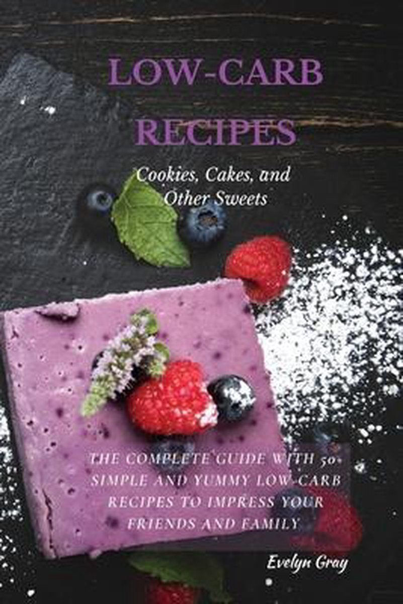 LOW-CARB RECIPES Cookies, Cakes, and Other Sweets