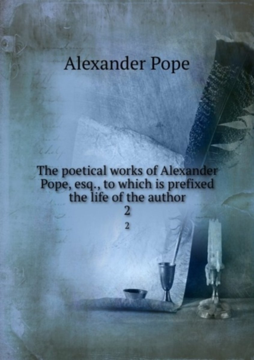 The Poetical Works of Alexander Pope, Esq., to Which Is Prefixed the Life of the Author