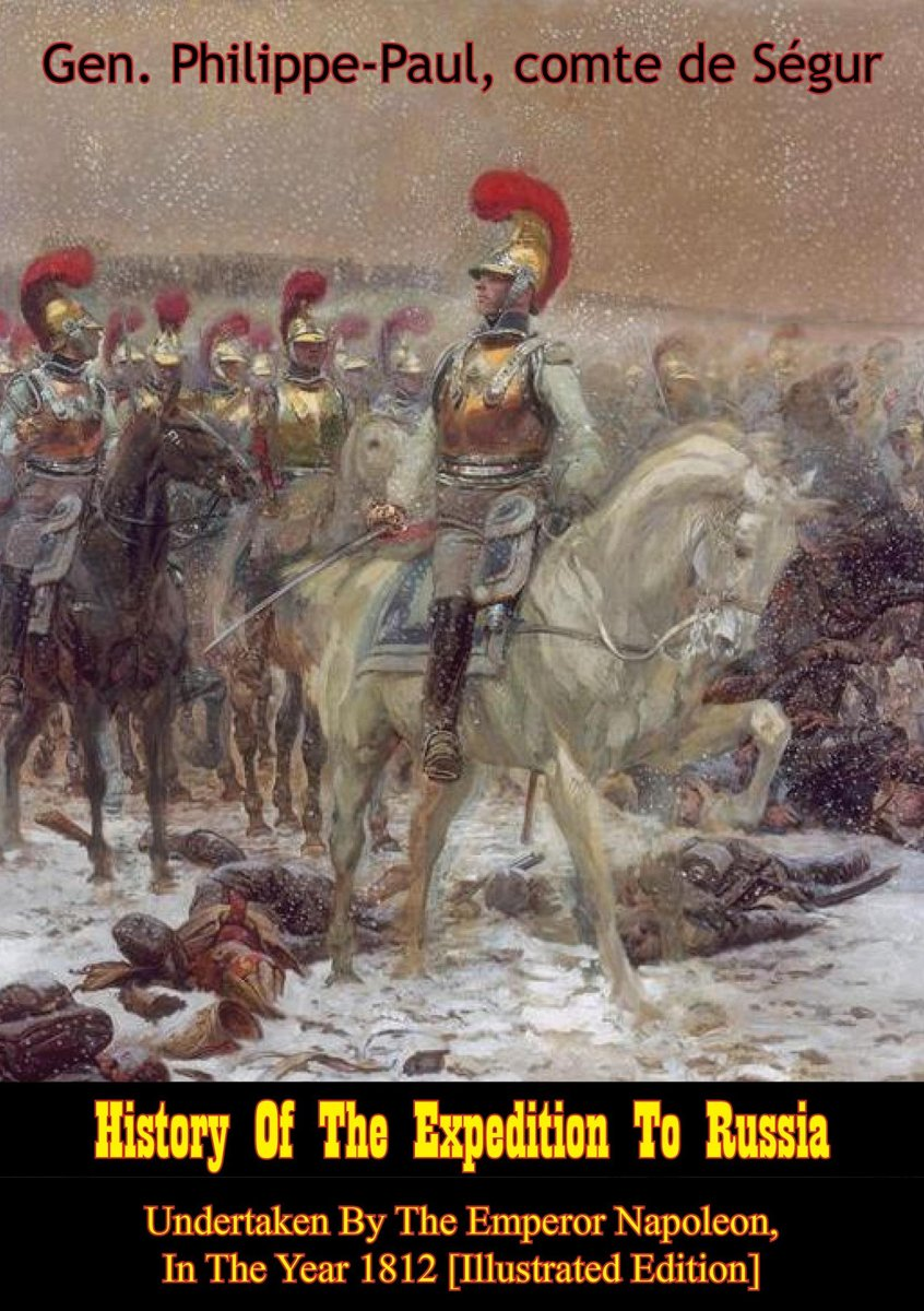 History Of The Expedition To Russia, Undertaken By The Emperor Napoleon, In The Year 1812 [Illustrated Edition]