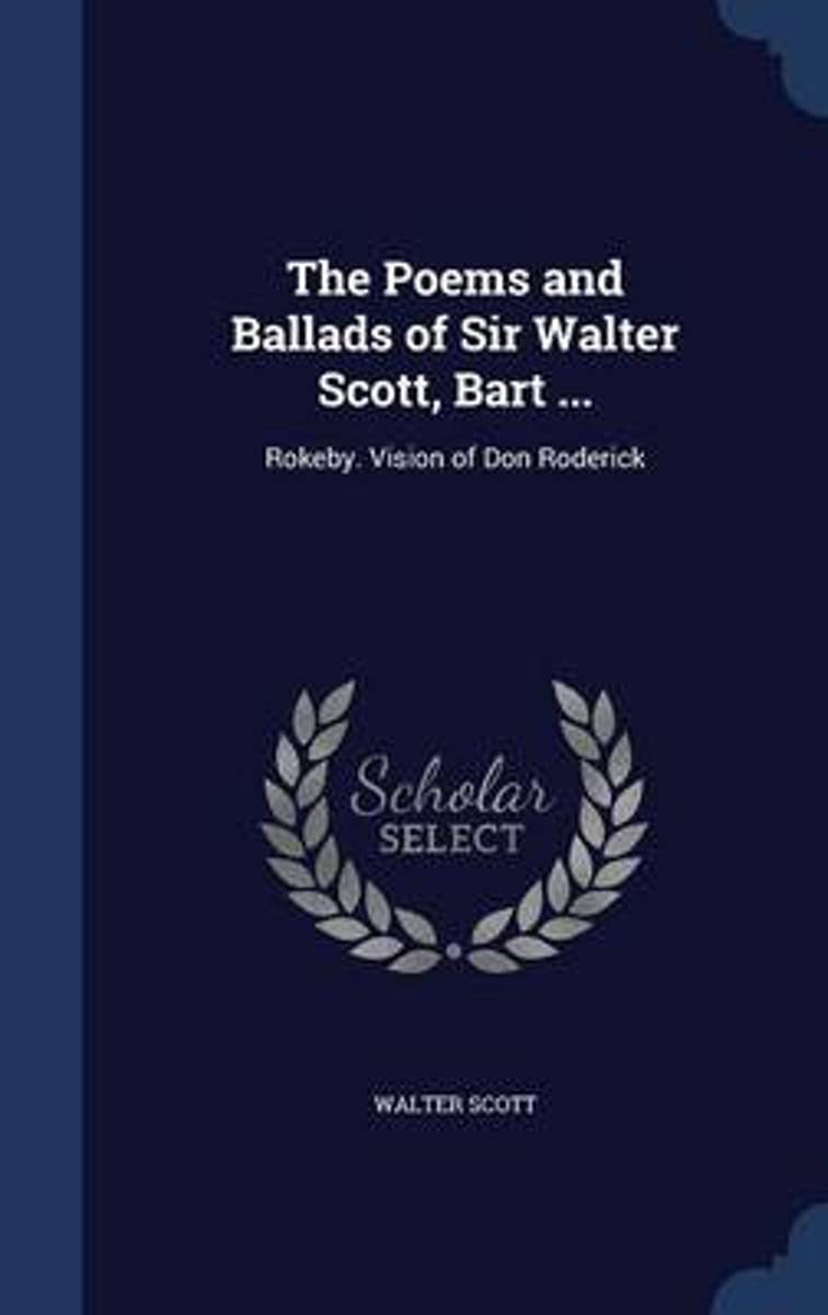 The Poems and Ballads of Sir Walter Scott, Bart ...