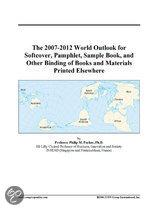 The 2007-2012 World Outlook for Softcover, Pamphlet, Sample Book, and Other Binding of Books and Materials Printed Elsewhere