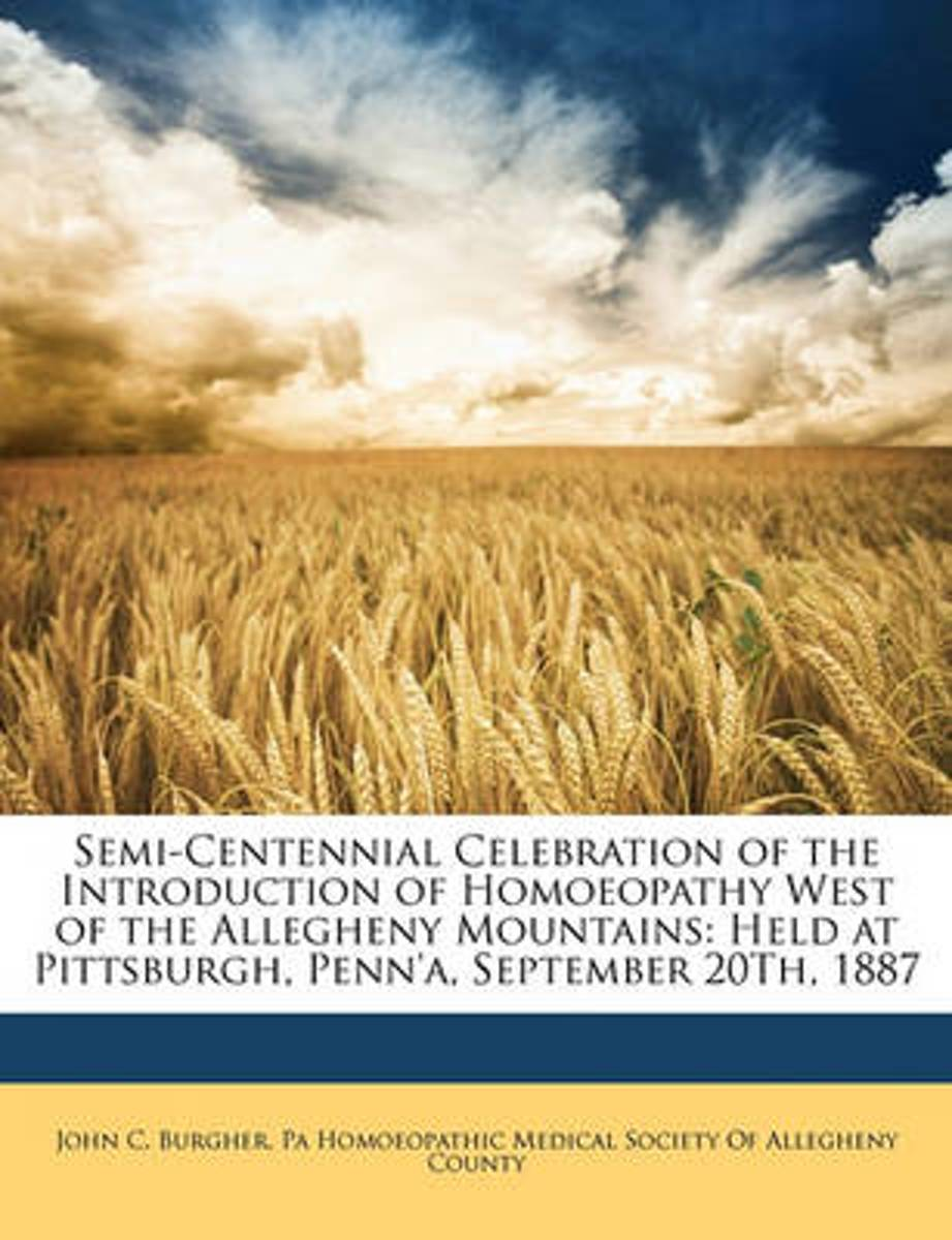 Semi-Centennial Celebration of the Introduction of Homoeopathy West of the Allegheny Mountains