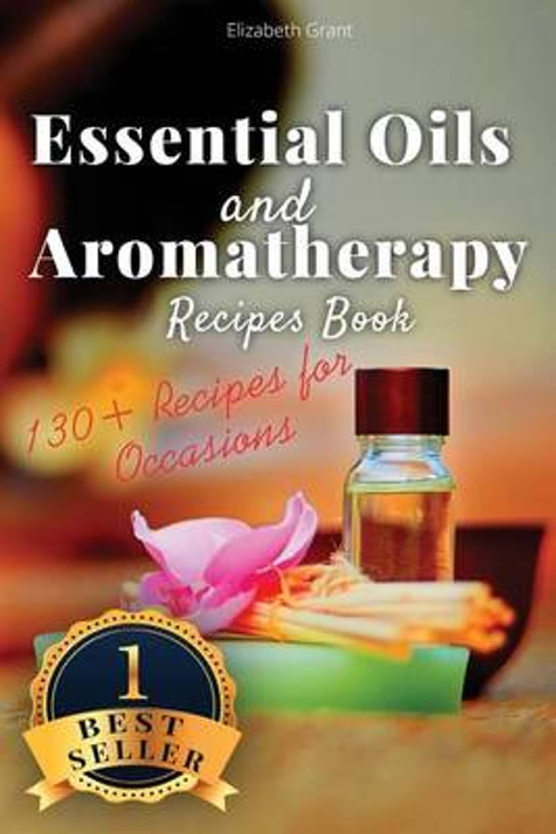 Essential Oils and Aromatherapy Recipes Book