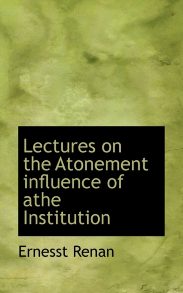 Lectures on the Atonement Influence of Athe Institution
