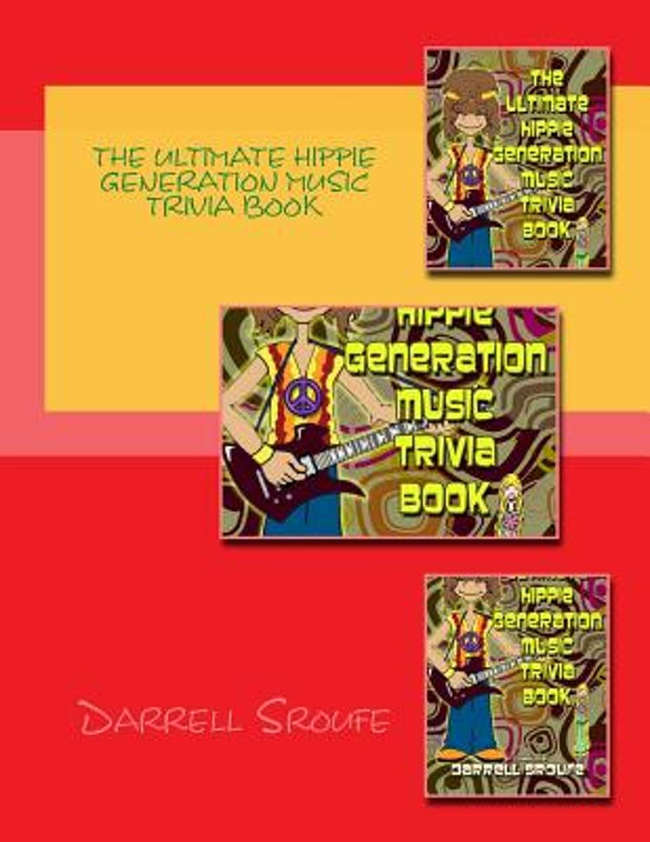 The Ultimate Hippie Generation Music Trivia Book