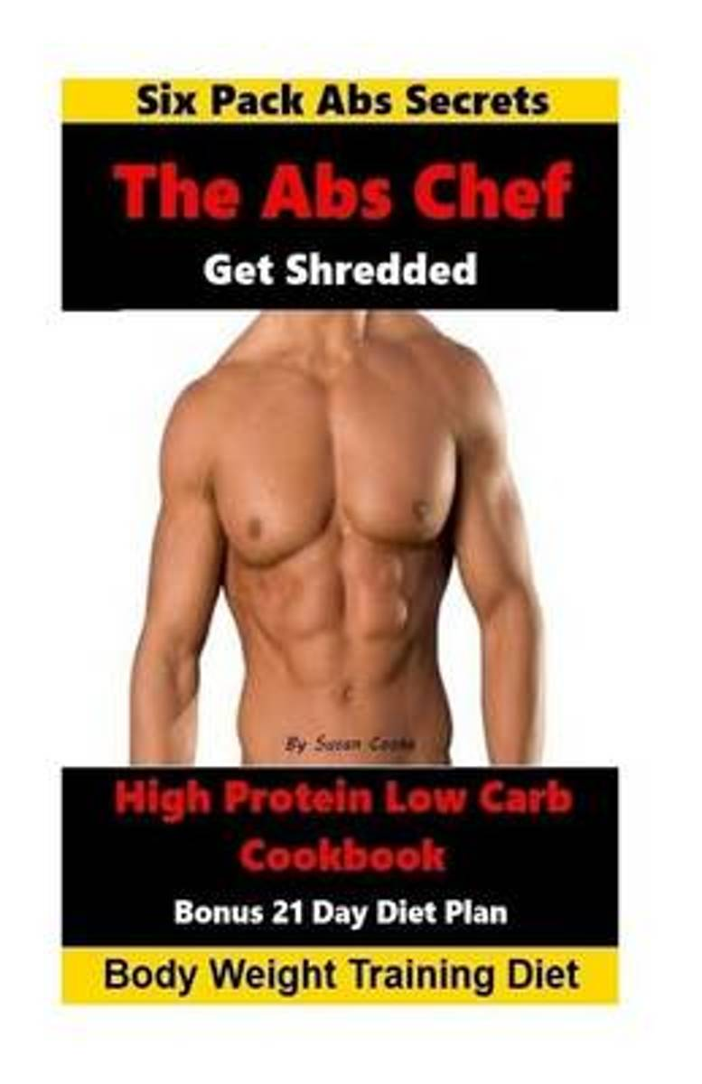The ABS Chef Shredded High Protein Low Carb Cookbook