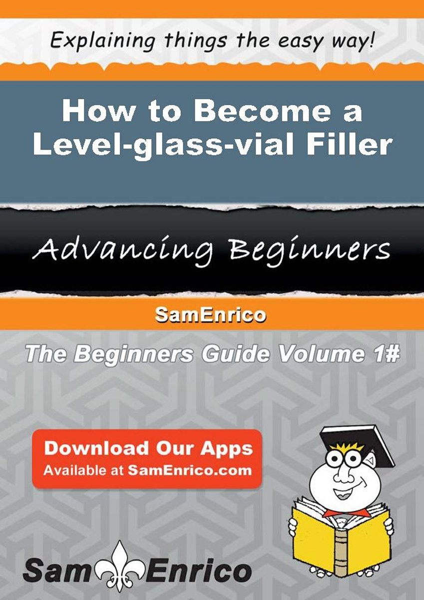 How to Become a Level-glass-vial Filler