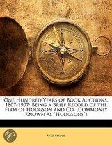 One Hundred Years of Book Auctions, 1807-1907: Being a Brief Record of the Firm of Hodgson and Co. (Commonly Known As Hodgsons)