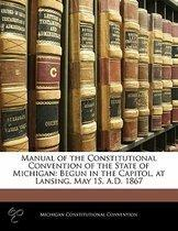 Manual Of The Constitutional Convention Of The State Of Michigan