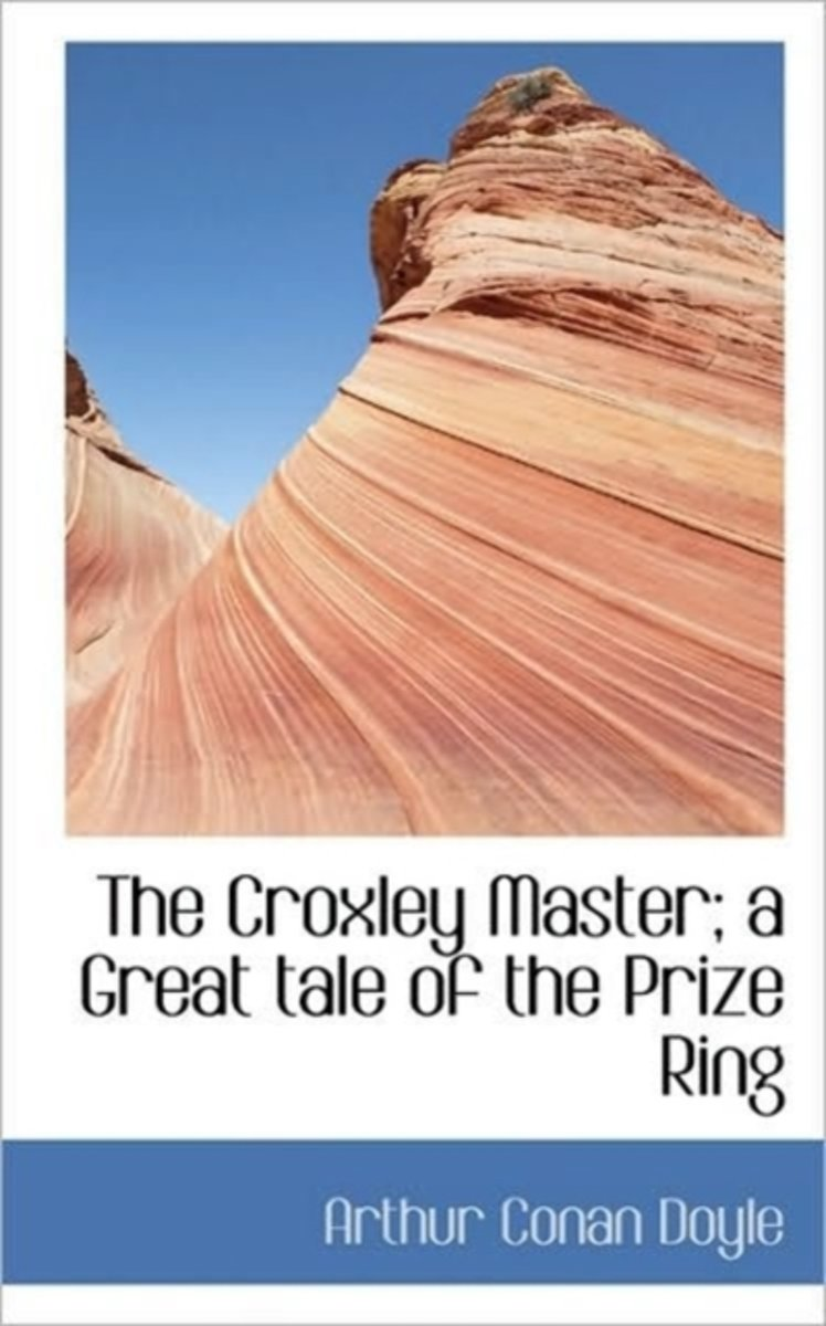 The Croxley Master; A Great Tale of the Prize Ring