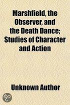 Marshfield, The Observer, And The Death Dance; Studies Of Character And Action