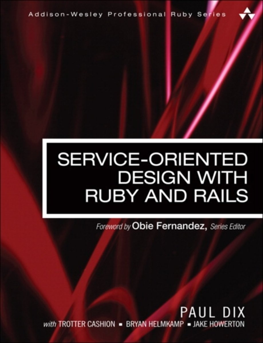 Service-Oriented Design with Ruby and Rails