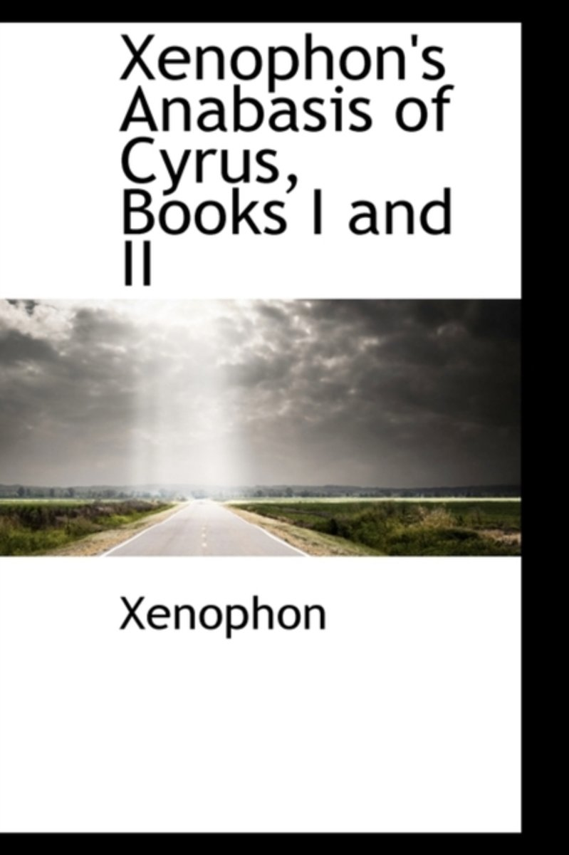 Xenophon's Anabasis of Cyrus, Books I and II