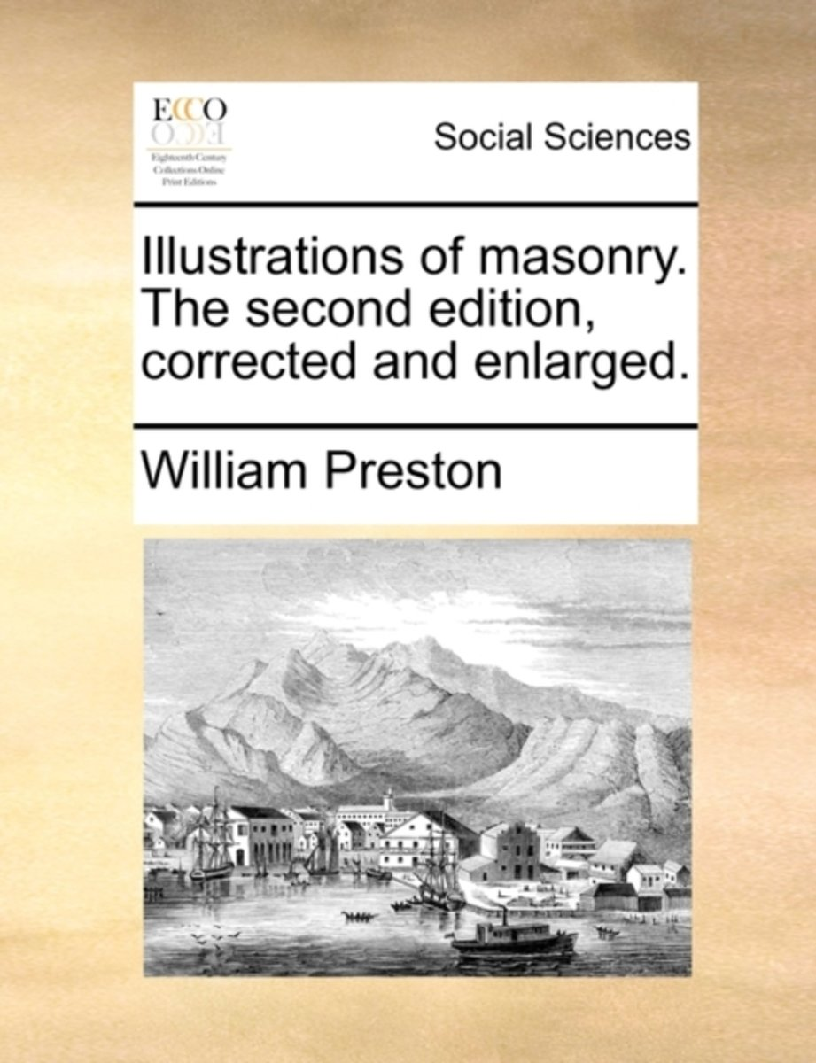 Illustrations of Masonry. the Second Edition, Corrected and Enlarged