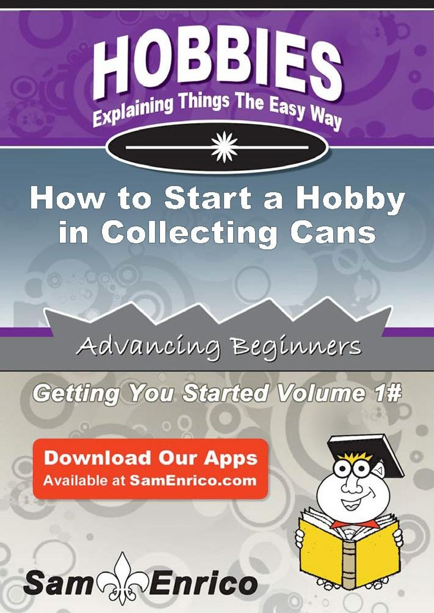 How to Start a Hobby in Collecting Cans