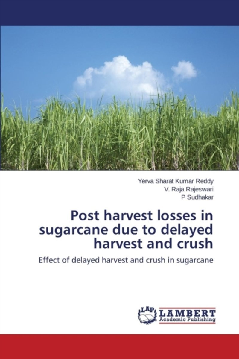 Post Harvest Losses in Sugarcane Due to Delayed Harvest and Crush