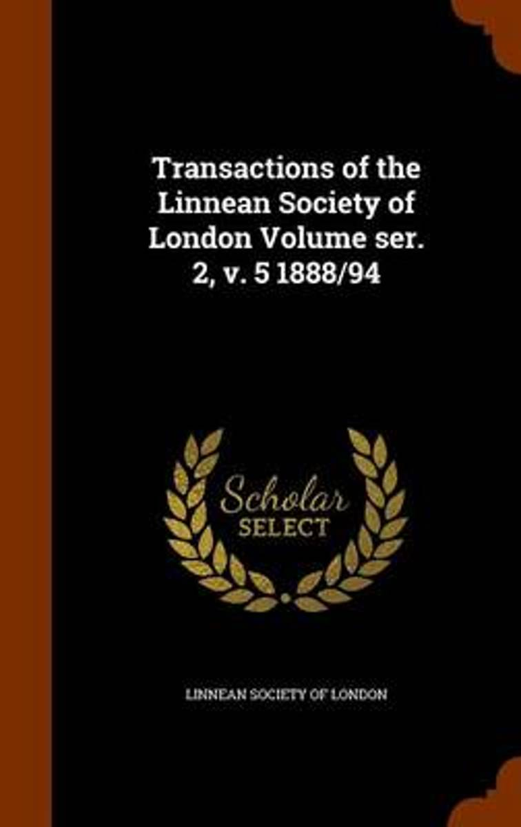 Transactions of the Linnean Society of London Volume Ser. 2, V. 5 1888/94