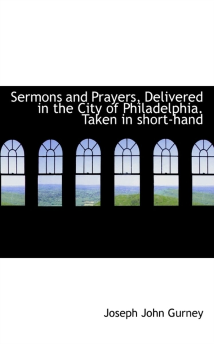 Sermons and Prayers, Delivered in the City of Philadelphia. Taken in Short-Hand