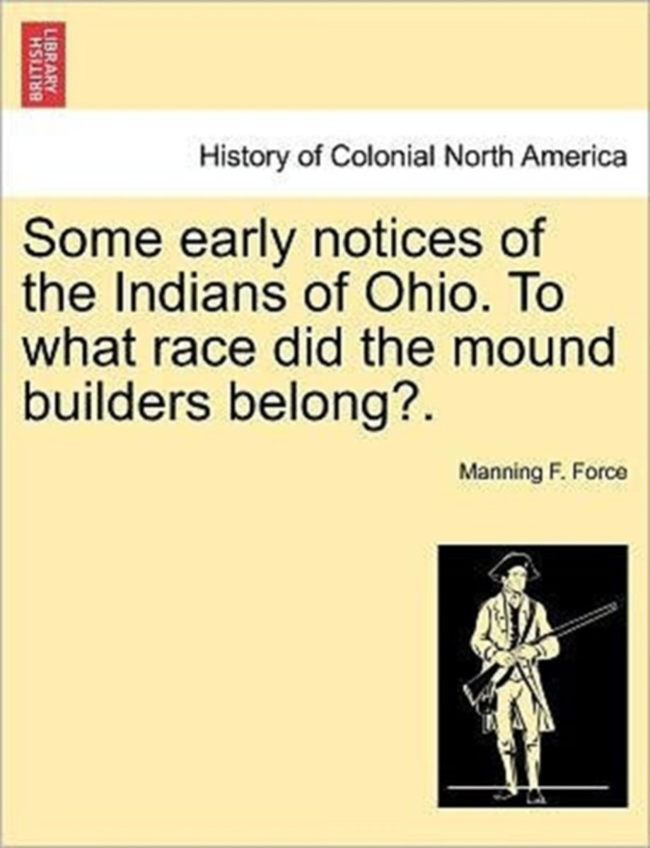 Some Early Notices of the Indians of Ohio. to What Race Did the Mound Builders Belong?.