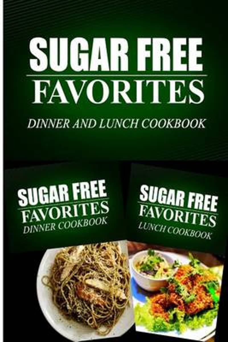 Sugar Free Favorites - Dinner and Lunch Cookbook