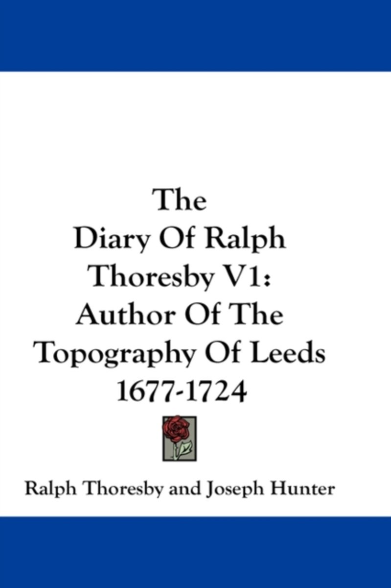 The Diary of Ralph Thoresby V1