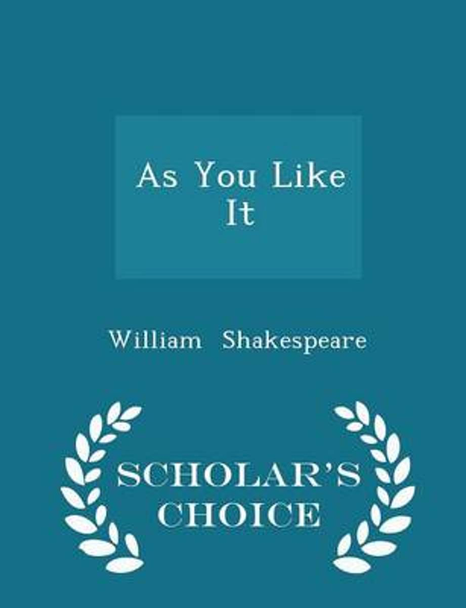 As You Like It - Scholar's Choice Edition