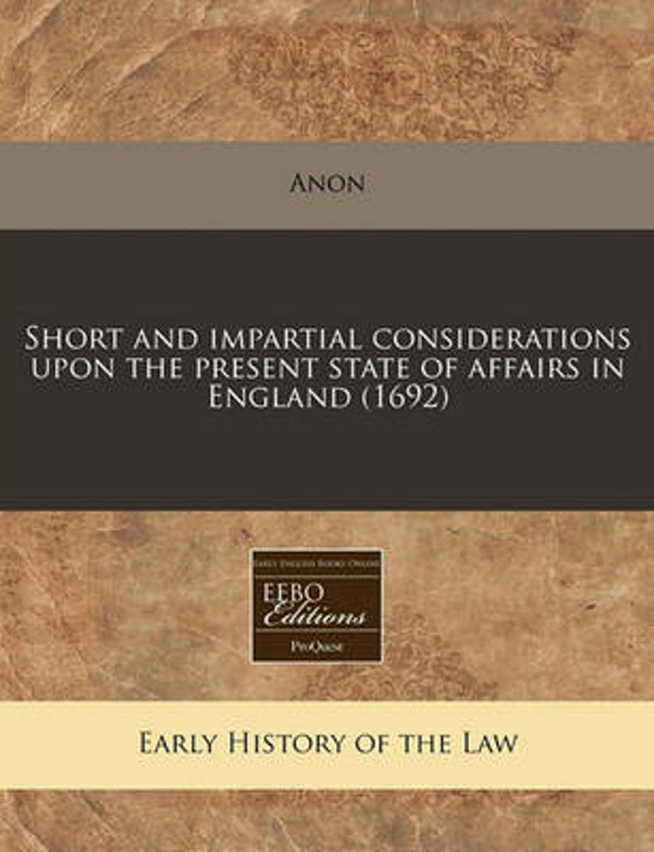 Short and Impartial Considerations Upon the Present State of Affairs in England (1692)