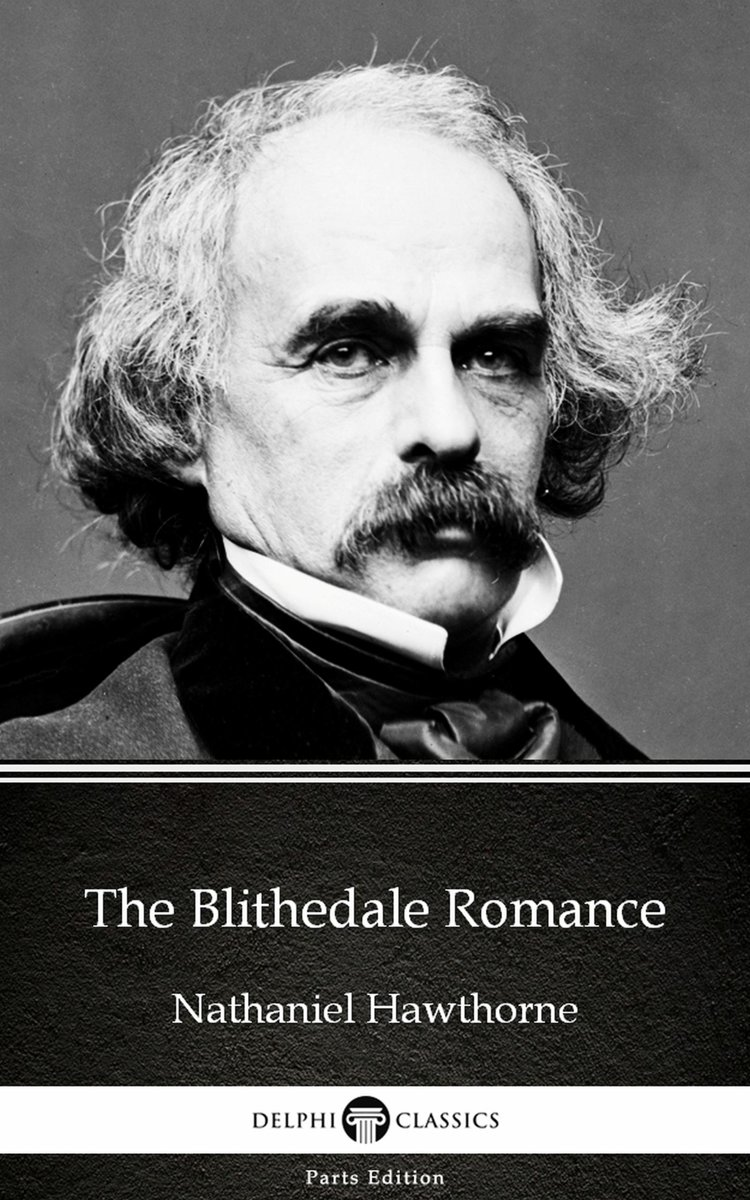 The Blithedale Romance by Nathaniel Hawthorne - Delphi Classics (Illustrated)