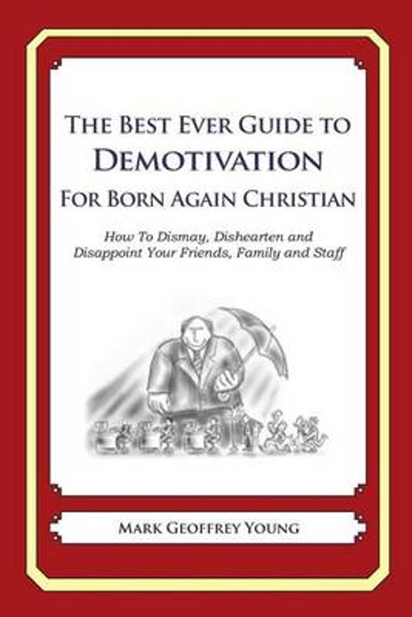 The Best Ever Guide to Demotivation for Born Again Christians