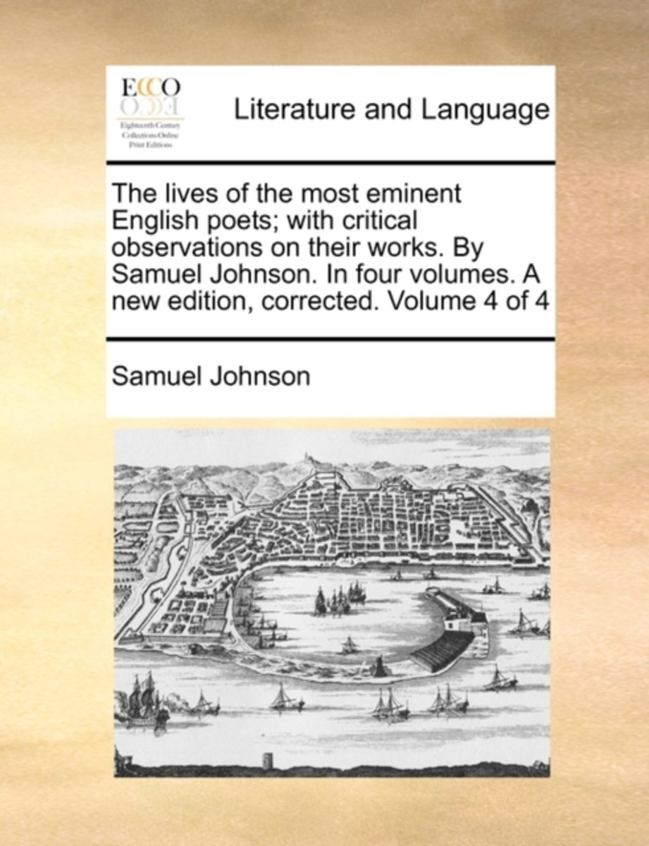 The Lives of the Most Eminent English Poets; With Critical Observations on Their Works. by Samuel Johnson. in Four Volumes. a New Edition, Corrected. Volume 4 of 4