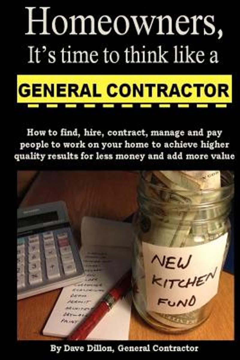 Homeowners, It's Time to Think Like a General Contractor